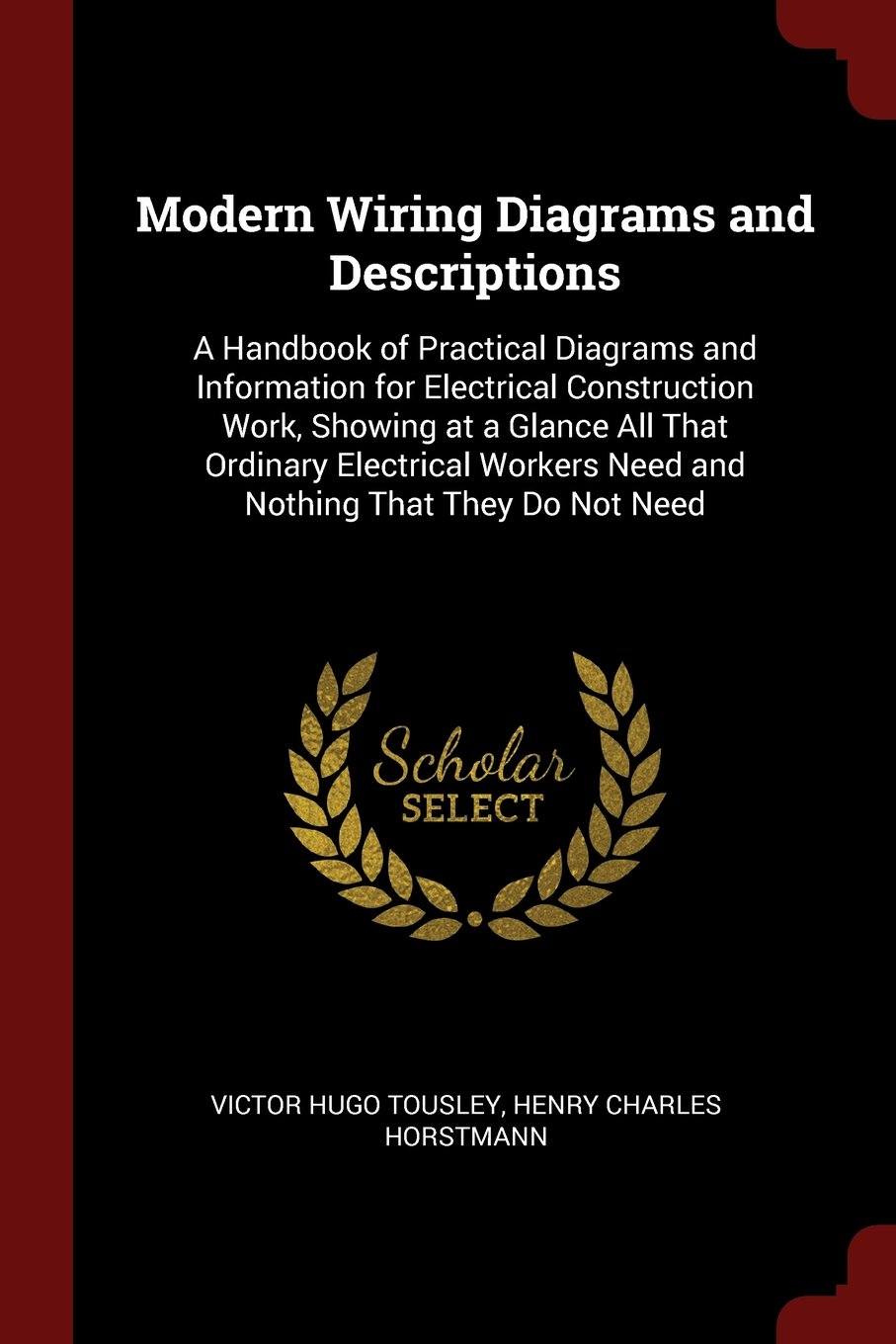 Modern Wiring Diagrams And Descriptions A Handbook Of Practical New Construction Diagram Information For Electrical Work Showing At Glance All