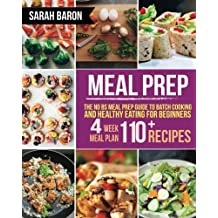 Meal Prep: The No BS Meal Prep Guide to Batch Cooking and Healthy Eating for Beginners ? Meal Prep, Grab and Go