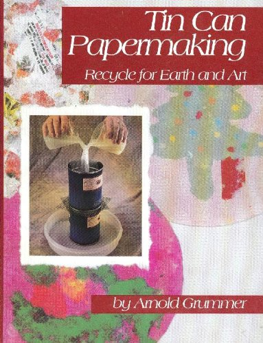 Tin Can Papermaking: Recycle for Earth and Art