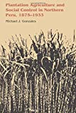 img - for Plantation Agriculture and Social Control in Northern Peru, 1875-1933 (Llilas Latin American Monograph) book / textbook / text book