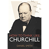How to Think Like Churchill (How to Think Like ... Book 4)