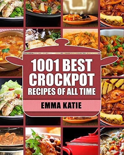 Crock Pot: 1001 Best Crock Pot Recipes of All Time (Crockpot, Crockpot Recipes, Crock Pot Cookbook, Crock Pot Recipes, Crock Pot, Slow Cooker, Slow Cooker Recipes, Slow Cooker Cookbook, Cookbooks) (Pot Crock Cookbook)