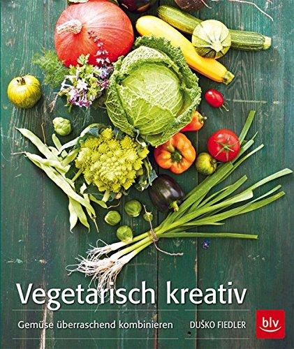 Vegetarisch kreativ: Gemüse überraschend kombinieren