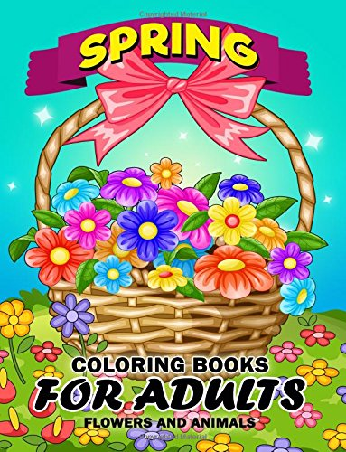 Spring Coloring Books for Adults: Flower and Animals Unique Coloring Book Easy, Fun, Beautiful Coloring Pages by Kodomo Publishing