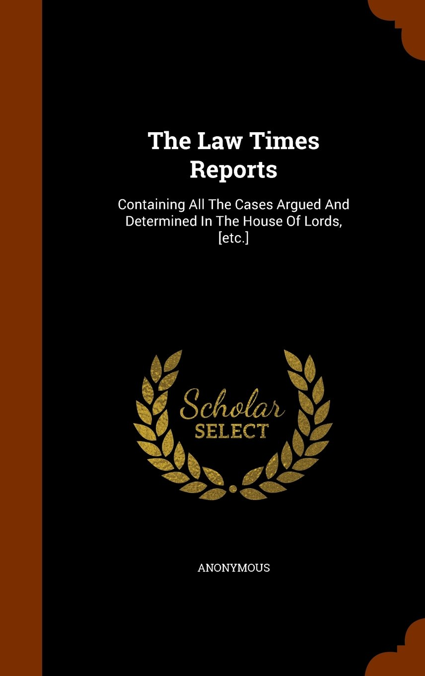Read Online The Law Times Reports: Containing All The Cases Argued And Determined In The House Of Lords, [etc.] pdf epub