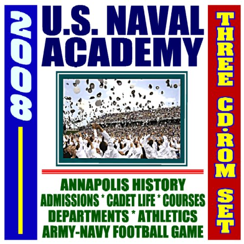 2008 U.S. Naval Academy - Complete Guide to USNA Programs at Annapolis, History, Courses, Departments, Athletics, Admissions, Cadet Life, Army-Navy Football Game (Three CD-ROM Set)