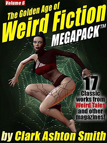 The Golden Age of Weird Fiction MEGAPACK ™ Vol. 6: Clark Ashton Smith