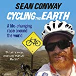 Cycling the Earth: A Life-Changing Race Around the World | Sean Conway