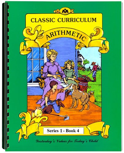Classic Curriculum Arithmetic Workbook Series 1 - Book 4 (Classic Curriculum: Arithmetic, Series 1)