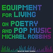 Equipment for Living: On Poetry and Pop Music Audiobook by Michael Robbins Narrated by Rudy Sanda