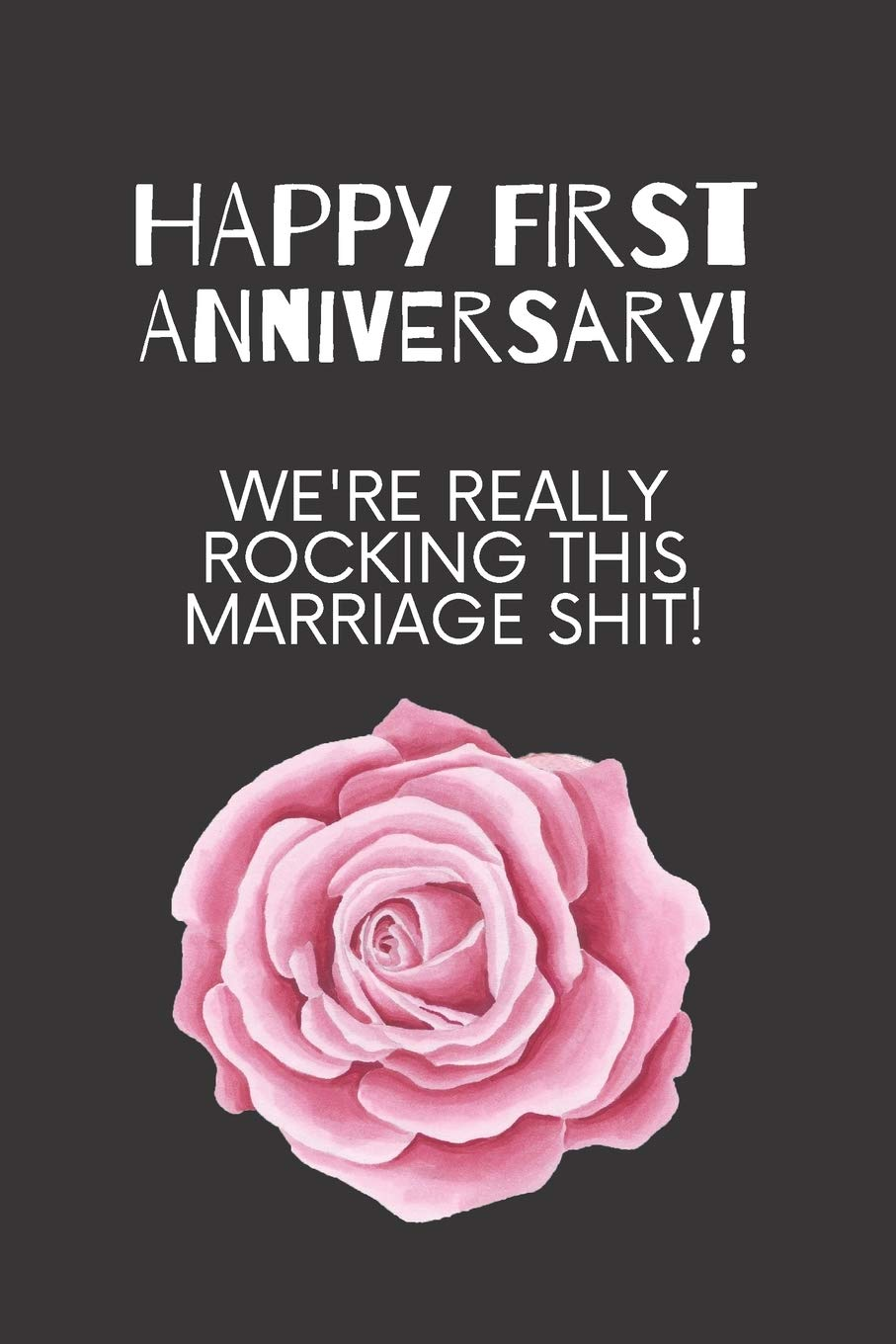Buy Happy First Anniversary We Re Really Rocking This Marriage Shit 1st Year Anniversary Gift For Husband Or Wife Marriage Dates Book Online At Low Prices In India Happy First Anniversary We Re