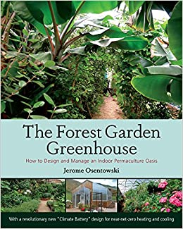 The Forest Garden Greenhouse: How To Design And Manage An Indoor  Permaculture Oasis: Jerome Osentowski: 9781603584265: Amazon.com: Books