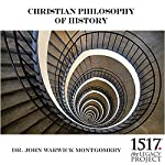 Christian Philosophy of History | Dr. John Warwick Montgomery