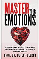 Master Your Emotions: The New 5-Step System to End Anxiety, Defuse Anger and Defeat Depression & Negative Thinking (5 Minutes for a Better Life) Paperback