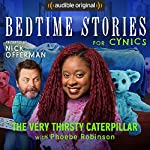 Ep. 11: The Very Thirsty Caterpillar with Phoebe Robinson (Bedtime Stories for Cynics) | Nick Offerman,Phoebe Robinson,Guy Branum