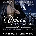 Alpha's Temptation: A Billionaire Werewolf Romance: Bad Boy Alphas, Book 1 Audiobook by Lee Savino, Renee Rose Narrated by Benjamin Sands