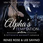 Alpha's Temptation: A Billionaire Werewolf Romance: Bad Boy Alphas, Book 1 | Lee Savino,Renee Rose