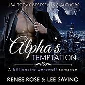 Alpha's Temptation: A Billionaire Werewolf Romance: Bad Boy Alphas, Book 1 | Renee Rose, Lee Savino