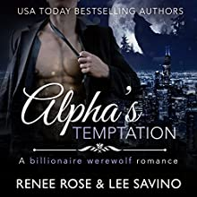 Alpha's Temptation: A Billionaire Werewolf Romance: Bad Boy Alphas, Book 1 Audiobook by Renee Rose, Lee Savino Narrated by Benjamin Sands