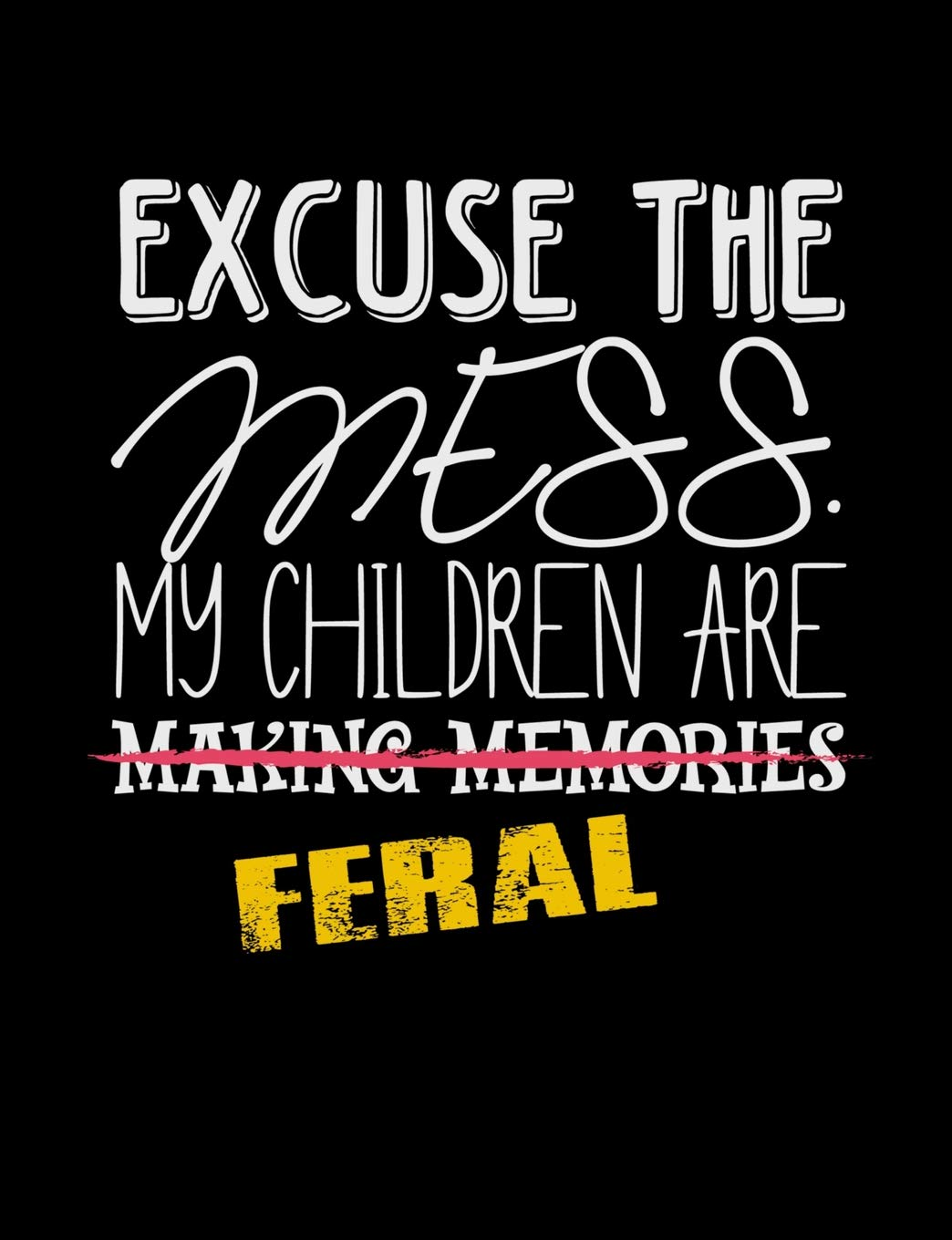 Excuse The Mess My Children Are Making Memories Feral Funny Quotes And Pun Themed College Ruled Composition Notebook Notebooks Punny 9781073414840 Amazon Com Books
