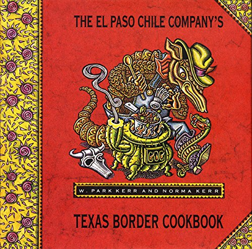 El Paso Chile Company's Texas Border Cookbook by W. Park Kerr, Norma Kerr