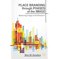 Place Branding through Phases of the Image: Balancing Image and Substance (English Edition)
