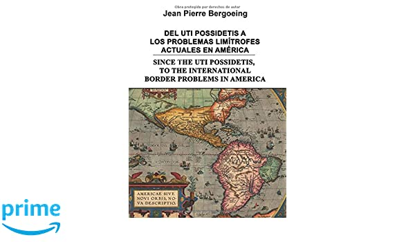 DEL UTI POSSIDETIS A LOS PROBLEMAS LIMÍTROFES ACTUALES EN AMÉRICA/SINCE THE UTI POSSIDETIS, TO THE INTERNATIONAL BORDER PROBLEMS IN AMERICA: Amazon.es: Jean ...