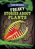 img - for Freaky Stories about Plants (Freaky True Science) book / textbook / text book