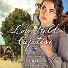 Love Held Captive: A Lone Star Hero's Love Story Audiobook by Shelley Shepard Gray Narrated by Devon O'Day