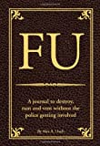 FU: The Journal to Destroy, Rant and Vent Without the Police Becoming Involved