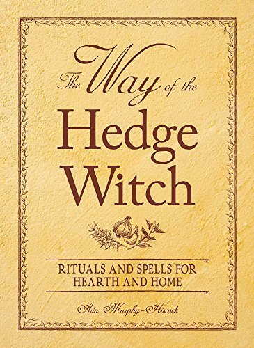 The Way of the Hedge Witch: Rituals and Spells for Hearth and Home by Murphy-Hiscock, Arin (2009) Paperback