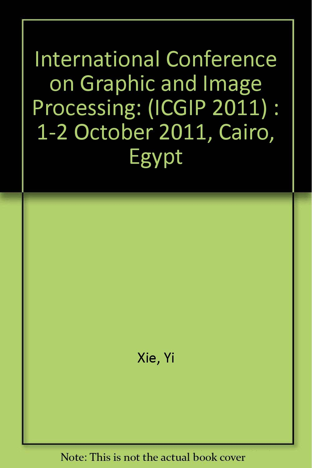 International Conference on Graphic and Image Processing (ICGIP 2011) (Proceedings of SPIE) pdf