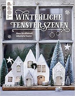 Winterliche Fensterszenen: Ideen Für Effektvoll Dekorierte Fenster  KREATIV.INSPIRATION.: Amazon.de: Maria Landes: Bücher