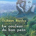 La couleur du bon pain | Livre audio Auteur(s) : Gilbert Bordes Narrateur(s) : Christophe Caysac