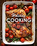 memorable recipes - Holiday Cooking: A Holiday Cookbook with Delicious holiday Recipes for Memorable Holiday Cooking