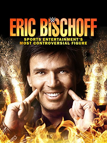 - WWE: Eric Bischoff - Sports Entertainment's Most Controversial Figure