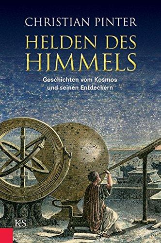 Helden des Himmels: Geschichten vom Kosmos und seinen Entdeckern