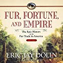 Fur, Fortune, and Empire: The Epic History of the Fur Trade in America Audiobook by Eric Jay Dolin Narrated by Tom Weiner