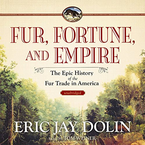 Fur, Fortune, and Empire: The Epic History of the Fur Trade in America by Blackstone Audio, Inc.