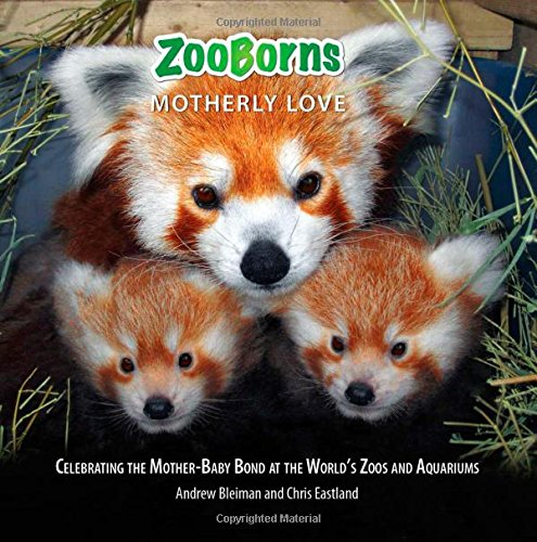 ZooBorns Motherly Love: Celebrating the Mother-Baby Bond at the World's Zoos and Aquariums
