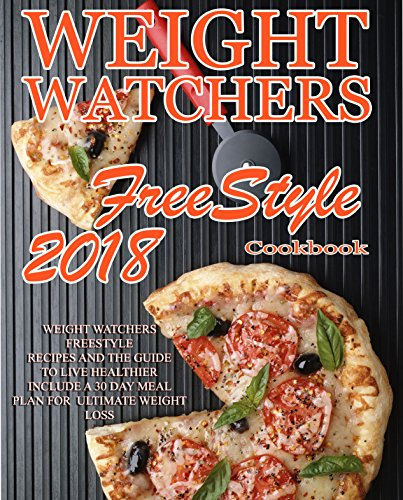 Weight Watchers Freestyle Recipes: 2018 Weight Watchers recipes and The Guide To Live Healthier Include A 30 Day Meal Plan For Ultimate Weight Loss (Weight ... Instant Pot Cookbook, WW Flex Plan) cover