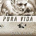 Pura Vida Audiobook by Sara Alva Narrated by Joseph Northton
