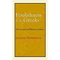 Foolishness to the Greeks: The Gospel and Western Culture