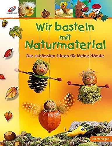 Wir Basteln Mit Naturmaterial 9783419532768 Amazon Com Books