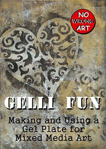 Make Mixed Media Art (Gelli Fun: Making and Using a Gel Plate for Mixed Media Art (No Wrong)