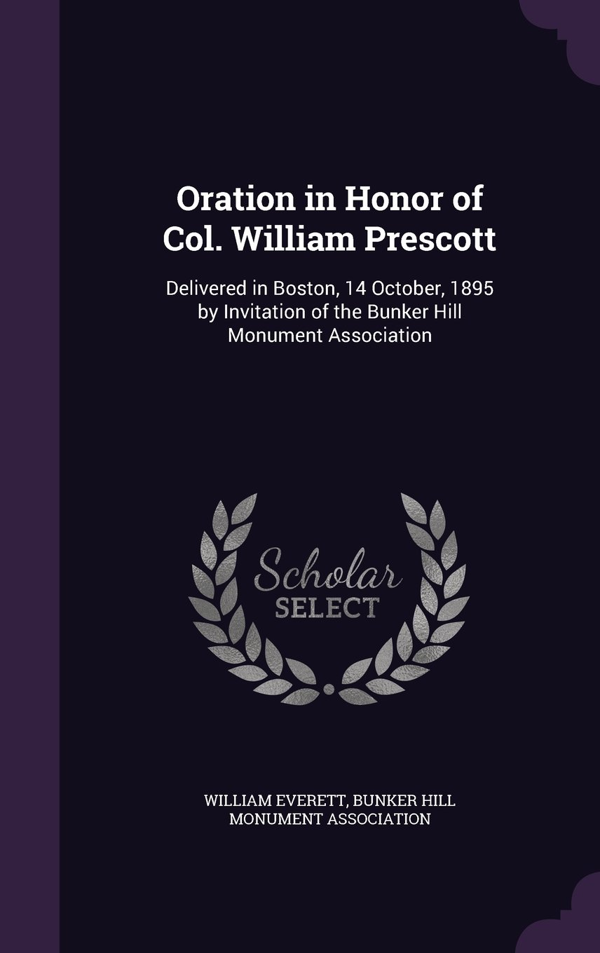 Download Oration in Honor of Col. William Prescott: Delivered in Boston, 14 October, 1895 by Invitation of the Bunker Hill Monument Association pdf
