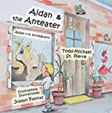 Aidan and the Anteater * Aidan y el Hormiguero, Todd-Michael St. Pierre, 9962629985