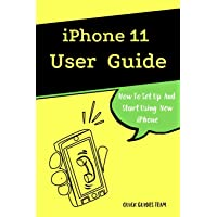 iPhone 11 User Guide: The Essential Manual How To Set Up And Start Using New iPhone