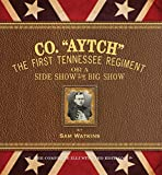 Co. 'Aytch': The First Tennessee Regiment or a Side Show to the Big Show: The Complete Illustrated Edition