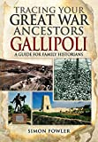 Tracing Your Great War Ancestors - The Gallipoli Campaign: A Guide for Family Historians (Family History)